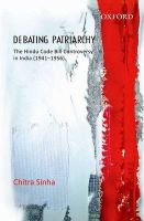 Debating Patriarchy: The Hindu Code Bill Controversy in India (1941-1956): Book by Chitra Sinha