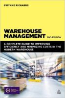 Warehouse Management: A Complete Guide to Improving Efficiency and Minimizing Costs in the Modern Warehouse: Book by Gwynne Richards