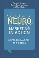 Neuromarketing in Action: How to Talk and Sell to the Brain: Book by Patrick M Georges