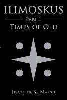 Ilimoskus: Times of Old: Book by Jennifer K. Marsh