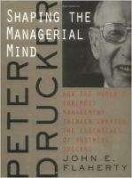 Peter Drucker: Shaping the Managerial Mind - How the World's Foremost Management Thinker Crafted the Essentials of Business Success (A Jossey Bass title) (English) (Hardcover): Book by John E. Flaherty