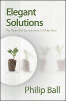 Elegant Solutions: Ten Beautiful Experiments in Chemistry: Book by Philip Ball