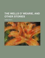 The Wells O' Wearie, and Other Stories: Book by Colonel James Smith (University of Queensland, U.S. Air Force Academy)