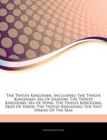 Articles on the Twelve Kingdoms, Including: The Twelve Kingdoms: Sea of Shadow, the Twelve Kingdoms: Sea of Wind, the Twelve Kingdoms: Skies of Dawn, the Twelve Kingdoms: The Vast Spread of the Seas: Book by Hephaestus Books