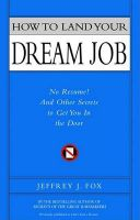 How to Land Your Dream Job: No Resume! and Other Secrets to Get You in the Door: Book by Jeffrey J Fox (Fox & Company, Inc.)