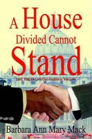 A House Divided Cannot Stand: Lord, Help Us Love One Another as You Love: Book by Barbara Ann Mary Mack