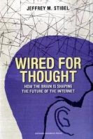 Wired for Thought: How the Brain is Shaping the Future of the Internet: Book by Jeffrey M. Stibel