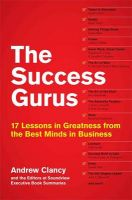 The Success Gurus: 15 Lessons in Greatness from the Best Minds in Business: Book by Andrew B. Clancy