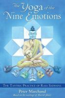 The Yoga of the Nine Emotions: The Tantric Practice of Rasa: Book by Peter Marchand