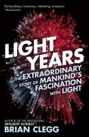 Light Years: The Extraordinary Story of Mankind's Fascination with Light: Book by Brian Clegg