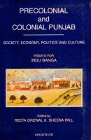 Precolonial and Colonial Punjab: Society, Economy, Politics, and Culture - Essays for Indu Banga: Book by Reeta Grewal