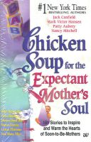 Chicken Soup For The Expectant Mothers Soul (English) (Paperback): Book by CANFIELD JACK