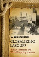 Globalizing Labour?: Indian Seafarers and World Shipping, C. 1870-1945: Book by G. Balachandran