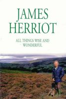 All Things Wise and Wonderful: Book by James Herriot
