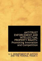 Antitrust Enforcement and Intellectual Property Rights: Promoting Innovation and Competition (Large Print Edition): Book by U.S. DEPARTMENT OF JUSTICE AND THE FEDER