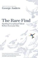 The Rare Find: How Great Talent Stands Out: Book by George Anders