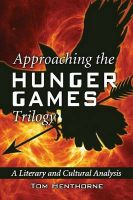 Approaching the Hunger Games Trilogy: A Literary and Cultural Analysis: Book by Tom Henthorne