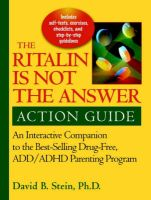 The Ritalin is Not the Answer: Action Guide - An Interactive Companion to the Bestselling Drug Free ADD/ADHD Parenting Program: Book by David B. Stein