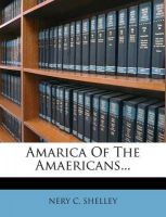 Amarica of the Amaericans...: Book by Nery C Shelley