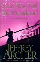 Shall We Tell the President: Book by Jeffrey Archer