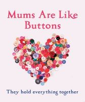 Mums are Like Buttons: They Hold Everything Together: Book by Emma Marriott