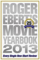 Roger Ebert's Movie Yearbook 2013: 25th Anniversary Edition: Book by Roger Ebert