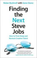 Finding the Next Steve Jobs: Book by Nolan Bushnell