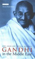 Gandhi and the Middle East: Jews, Arabs and Imperial Interests: Book by Simone Panter-Brick