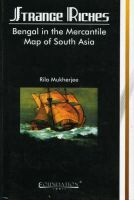 Strange Riches: Bengal in the Mercantile Map of South Asia: Book by Rila Mukherjee