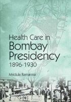 Health Care in Bombay Presidency (1896 - 1930) (English) (Hardcover): Book by Mridula Ramanna