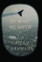 IN THE LIGHT OF WHAT WE KNOW: Book by Zia Haider Rahman