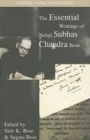 The Essential Writings of Netaji Subhas Chandra Bose: Book by Subhas Chandra Bose , Sisir Kumar Bose , Sugata Bose