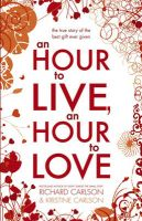 An Hour to Live, an Hour to Love: The True Story of the Best Gift Ever Given: Book by Kris Carlson , Rowena Webb