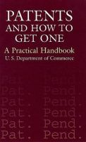Patents and How to Get One: A Practical Handbook: Book by U. S. Department of Commerce