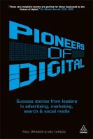 Pioneers of Digital: Success Stories from Leaders in Advertising, Marketing, Search and Social Media: Book by Mel Carson , Paul Springer