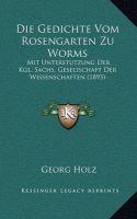 Die Gedichte Vom Rosengarten Zu Worms: Mit Unterstutzung Der Kgl. Sachs. Geselischaft Der Wissenschaften (1893)
