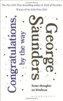 Congratulations, by the Way: Some Thoughts on Kindness: Book by George Saunders