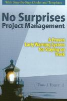 No Surprises Project Management: A Proven Early Warning System for Staying on Track: Book by Timm Esque