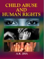 CHILD ABUSE & HUMAN RIGHTS-2V 01 Edition: Book by A. K. JHA