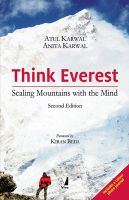 Think Everest: Scaling Mountains with the Mind: Book by Atul Karwal