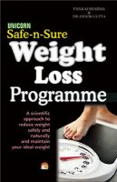 SAFE-n-SURE WEIGHT LOSS PROGRAMME : A scientific approach to reduce weight safely and naturally and maintain your ideal weight.: Book by PANKAJ SHARMA & DR ASHOK GUPTA
