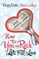 Now That You'Re Rich... Lets Fall In Love:Book by Author-Durjoy Datta , Maanvi Ahuja