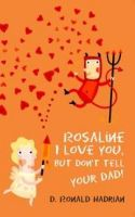 Rosaline I Love You,But Don't Tell Your Dad!: Book by Ronald Hardian