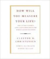 How Will You Measure Your Life?: Book by Clayton M. Christensen , James Allworth , Karen Dillon