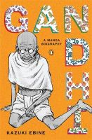 Gandhi: A Manga Biography:Book by Author-Kazuki Ebine