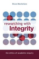 Researching with Integrity: The Ethics of Academic Enquiry: Book by Bruce Macfarlane