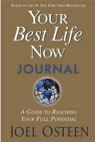 Your Best Life Now Journal: A Guide to Reaching Your Full Potential: Book by Joel Osteen