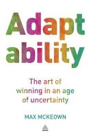 Adaptability: The Art of Winning In An Age of Uncertainty: Book by Max McKeown