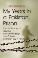 My Years in a Pakistani Prison: The Untold Story of Kishorilal Alias Amarik Singh Alias Saleem, an Indian Spy in Pakistan: Book by Kishorilal Sharma