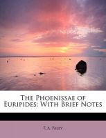 The Phoenissae of Euripides; With Brief Notes: Book by F A Paley